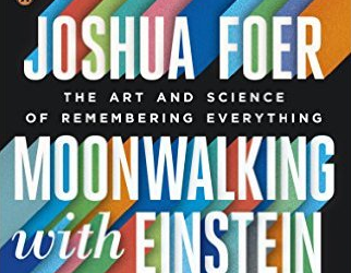 Book Review – Moonwalking with Einstein: The Art and Science of Remembering Everything