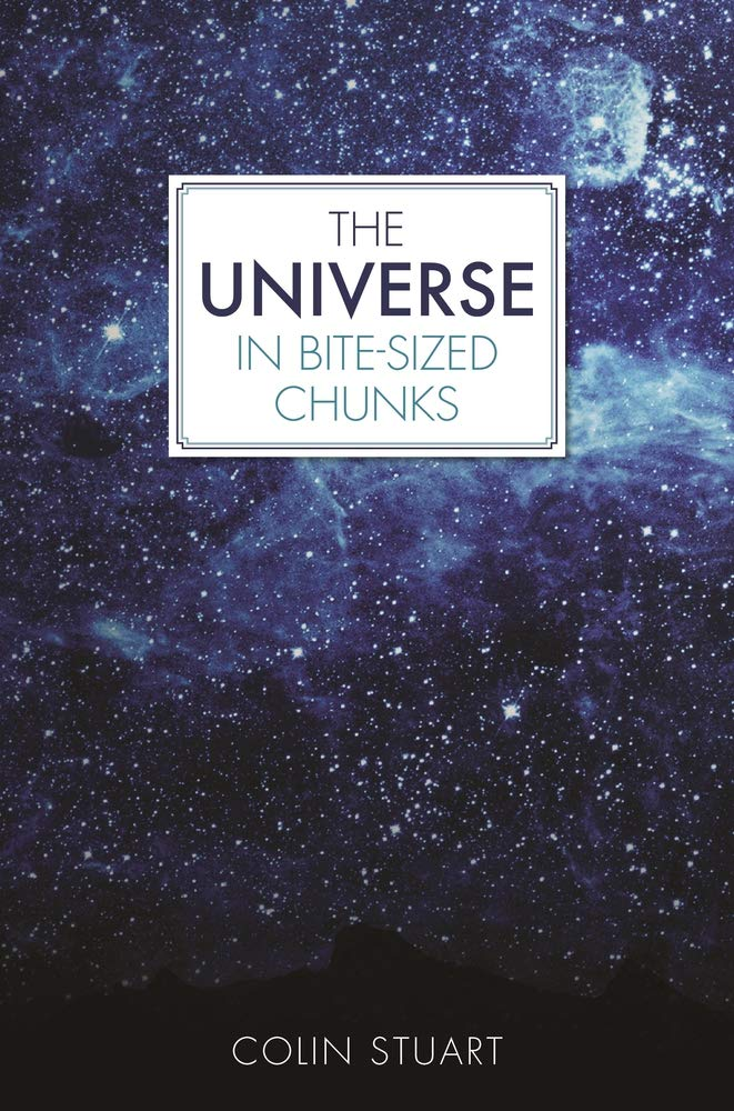 The Universe in Bite-Sized Chunks, the perfect book on astronomy, astrophysics and cosmology for beginners