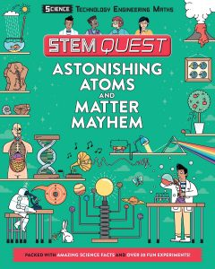 The front cover of Astonishing Atoms and Matter Mayhem by Colin Stuart, a science book for children